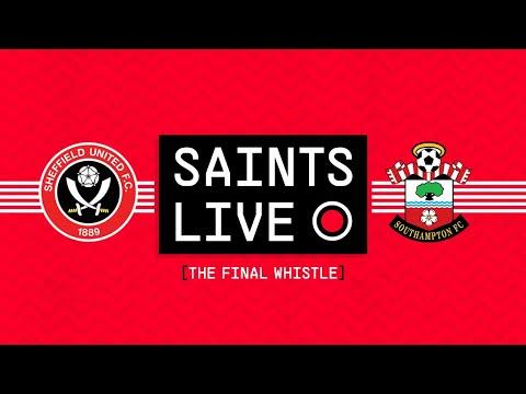 SAINTS LIVE: The Final Whistle | Sheffield United vs Southampton